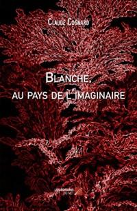 Blanche, au Pays de l'Imaginaire