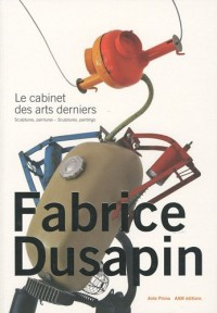 Le cabinet des arts derniers : Sculptures, peintures de Fabrice Dusapin, édition bilingue français-anglais