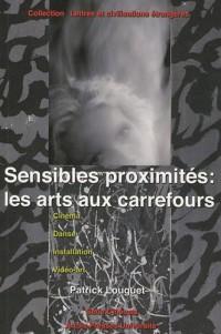 Sensibles proximités : les arts aux carrefours : Cinéma, danse, installation, vidéo-art