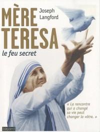 Mère Teresa, le feu secret