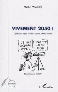 Vivement 2050 ! : Comment nous vivrons (peut-être) demain
