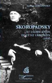 Skoropadsky et l'édification de l'Etat ukrainien (1918)