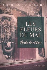 Les Fleurs du Mal (édition originale): Recueil de poèmes de Charles Baudelaire en texte intégral