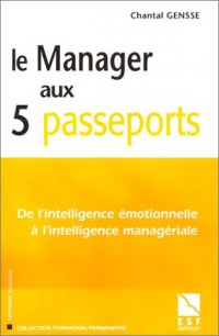 Le Manager aux 5 passeports - De l'intelligence émotionnelle à l'intelligence managériale