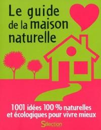 Le guide de la maison naturelle : 1001 idées 100% naturelles et écologiques pour vivre mieux