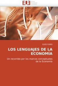 LOS LENGUAJES DE LA ECONOMÍA: Un recorrido por los marcos conceptuales de la Economía