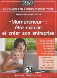 Mompreneur : être maman et créer son entreprise: Guide pratique pour les femmes et mamans qui veulent se mettre à leur compte.Mompreneurs: des réseaux  de femmes qui ont créé leur entreprise
