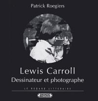 Lewis Carroll dessinateur et photographe