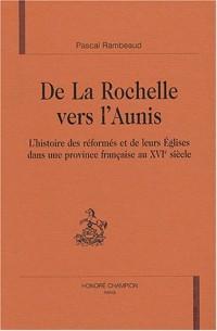 De la Rochelle vers l'Aunis : L'histoire des réformés et de leurs Eglises dans une province française au XVIe siècle