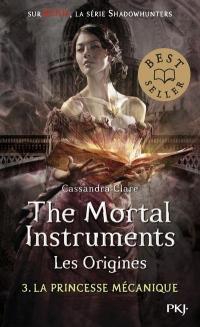 La Cité des Ténèbres/The Mortal Instruments - Les Origines, Tome 3 : La princesse mécanique