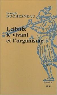 Leibniz. Le vivant et l'organisme