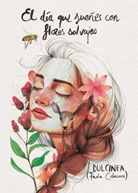 El dia que suenes con flores salvajes/ The Day you Dream with Wild Flowers