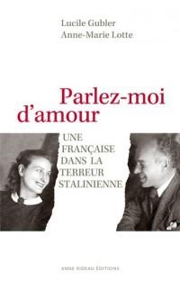 Parlez-Moi d'Amour - une Française Dans la Terreur Stalinienne