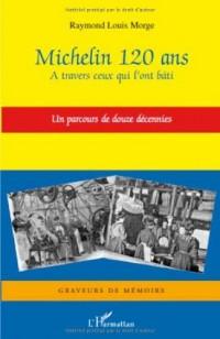 Michelin 120 ans : A travers ceux qui l'ont bâti - Un parcours de douze décennies