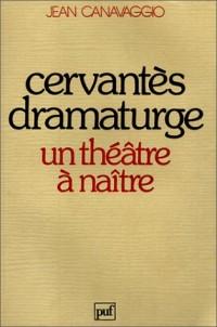 Cervantes dramaturge : Un théâtre à naître