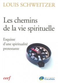Les chemins de la vie spirituelle. Esquisse d'une spiritualité protestante