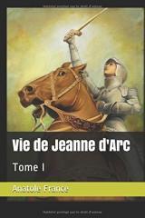 Vie de Jeanne d'Arc: Tome I