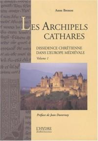 Les Archipels Cathares : Tome 1, Dissidence chrétienne dans l'Europe médiévale