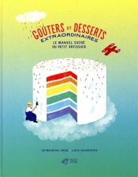 Goûters et desserts extraordinaires : Le manuel sucré du petit pâtissier