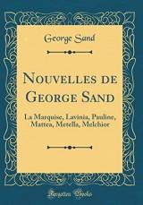 Nouvelles de George Sand: La Marquise, Lavinia, Pauline, Mattea, Metella, Melchior (Classic Reprint)