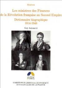 Les ministres des Finances de la Révolution française au second empire : Tome 2 : Dictionnaire biographique 1814-1848
