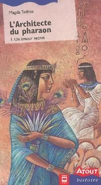 L'architecte du pharaon, Tome 1 : Un amour secret