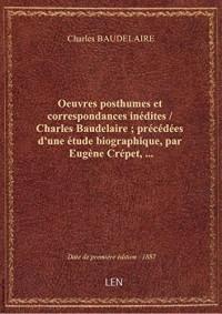 Oeuvres posthumes etcorrespondances inédites / Charles Baudelaire; précédéesd'une étude biographi