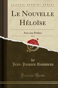 Le Nouvelle Heloise, Vol. 3: Avec Une Preface (Classic Reprint)