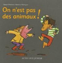 On n'est pas des animaux ! : Un livre pour apprendre à bien vivre ensemble