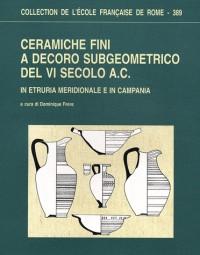 Ceramiche fini a decoro subgeometrico del VI secolo A.C : In Etruria meridionale e in Campania
