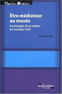 Etre médiateur au musée : Sociologie d'un métier en trompe-l'oeil