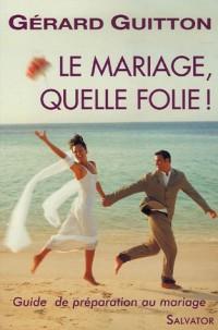 Le mariage, quelle folie !