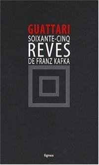 Soixante-cinq rêves de Franz Kafka : Et autres textes
