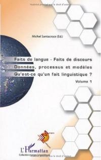 Faits de langue - Faits de discours, Données, processus et modèles, Qu'est-ce qu'un fait linguistique ? : Volume 1