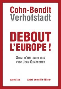 Debout l'Europe ! Manifeste pour une révolution postnationale en Europe, suivi d'un entretien avec Jean Quatremer