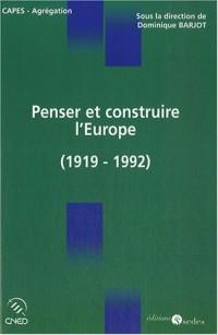 Penser et construire l'Europe : L'idée et la construction européenne de Versailles à Maastricht (1919-1992)