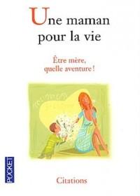 Une maman pour la vie : Etre mère quelle aventure !