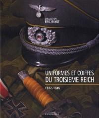 Uniformes et coiffes du Troisième Reich : Collection Eric Rayot
