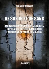 De sueur et de sang : Mouvements sociaux, résistances populaires et lutte armée dans l'Argentine de Peron (1943-1976)