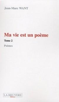 Ma vie est un poème : Tome 2