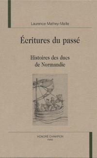 Ecritures du passé. : Histoires des ducs de Normandie