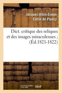 Dict  Critique des Reliques  ed 1821 1822