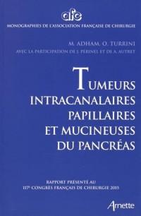 Tumeurs intracanalaires papillaires et mucineuses du pancréas : Rapport présenté au 117e Congrès français de chirurgie 2015