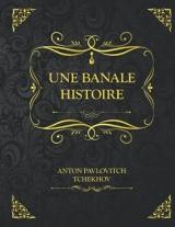 Une banale histoire: Edition Collector - Fragments du journal d'un vieil homme Anton Tchekhov