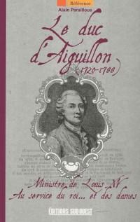 Le duc d'Aiguillon (1720-1788) : Ministre de Louis XV au service du roi... et des dames