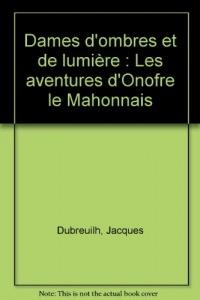 Dames d'ombres et de lumière : Les aventures d'Onofre le Mahonnais