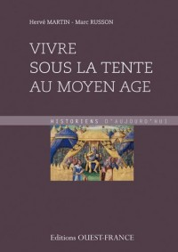 Vivre sous la tente au Moyen Age : (Ve-XVe siècle)