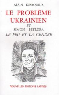 Le problème ukrainien et Simon Petlura : Le feu et la cendre