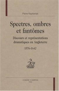 Spectres, ombres et fantômes : Discours et représentations dramatiques en Angleterre, 1576-1642