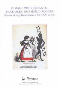 L'image pour enfants : Pratiques, normes, discours (France et pays francophones, XVIe-XXe siècles)